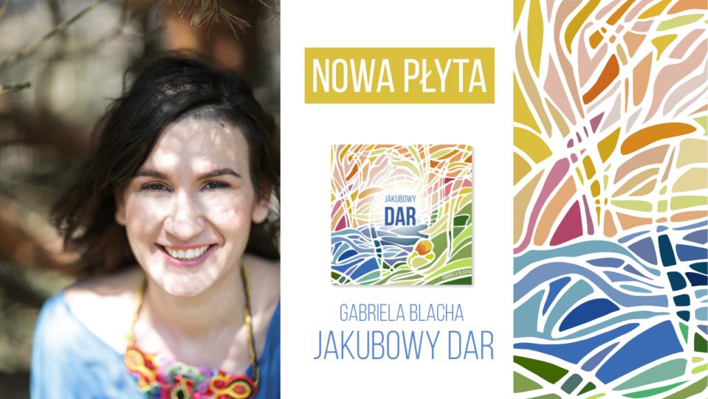 Gabriela Blacha - Jakubowy Dar - Koncert - Premiera 2017 - Nowa Płyta